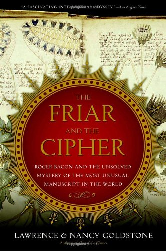 9780767914727: The Friar and the Cipher: Roger Bacon and the Unsolved Mystery of the Most Unusual Manuscript in the World