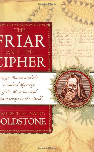 9780767914734: The Friar and the Cipher: Roger Bacon and the Unsolved Mystery of the Most Unusual Manuscript in the World
