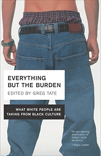 9780767914970: Everything but the Burden: What White People Are Taking from Black Culture