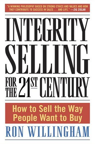 9780767914987: Integrity Selling For The 21st Century: How To Sell The Way People Want To Buy