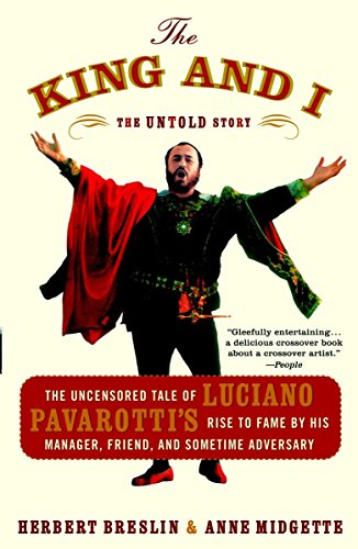 9780767915083: The King and I: The Uncensored Tale of Luciano Pavarotti's Rise to Fame by His Manager, Friend and Sometime Adversary