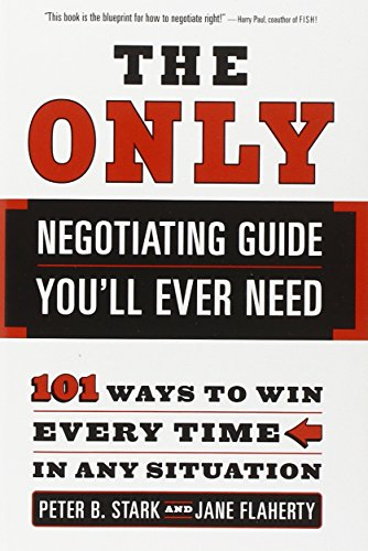 9780767915243: The Only Negotiating Guide You'll Ever Need: 101 Ways to Win Every Time in Any Situation