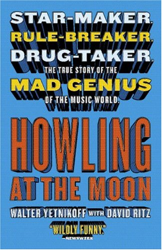 Howling at the Moon: Star-maker. Rule-breaker. Drug: Yetnikoff, Walter, Ritz,