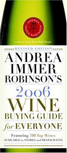 9780767915465: Andrea Immer Robinson's 2006 Wine Buying Guide for Everyone: Revised Edition (Andrea Immer Robinson's Wine Buying Guide for Everyone)