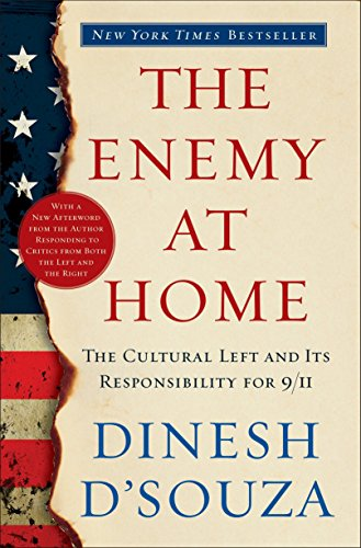 The Enemy At Home: The Cultural Left and Its Responsibility for 9/11 (0767915615) by D'Souza, Dinesh