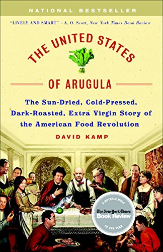 THE UNITED STATES OF ARUGULA the Sun-Dried, Cold-Pressed, Dark-Roasted, Extra Virgin Story of the...