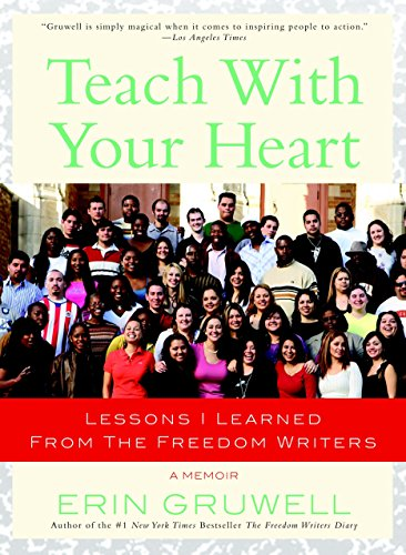 Teach with Your Heart: Lessons I Learned from The Freedom Writers (9780767915847) by Gruwell, Erin