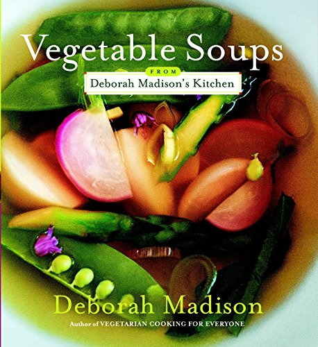 9780767916288: Vegetable Soups from Deborah Madison's Kitchen