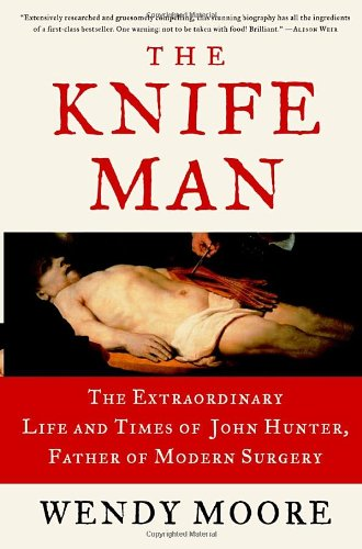 9780767916523: The Knife Man: The Extraordinary Life And Times Of John Hunter, Father Of Modern Surgery