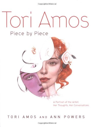 Tori Amos: Piece by Piece: A Portrait of the Artist: Her Thoughts, Her Conversations.