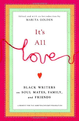 It's All Love: Black Writers on Soul Mates, Family and Friends (0767916867) by Marita Golden