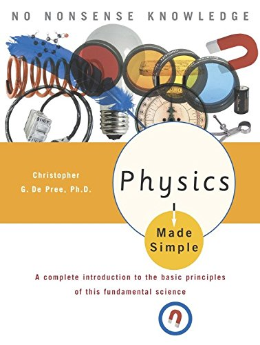 Physics Made Simple: A Complete Introduction to: Christopher De Pree