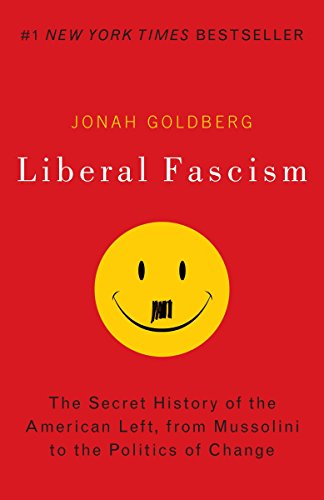 9780767917186: Liberal Fascism: The Secret History of the American Left, from Mussolini to the Politics of Meaning
