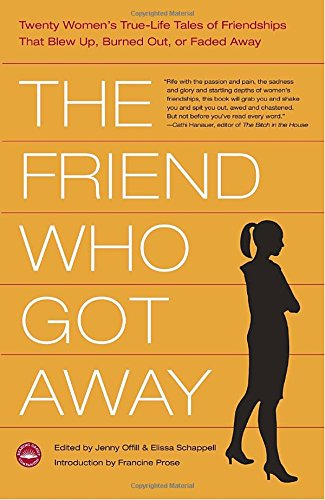 9780767917193: The Friend Who Got Away: Twenty Women's True Life Tales of Friendships that Blew Up, Burned Out or Faded Away
