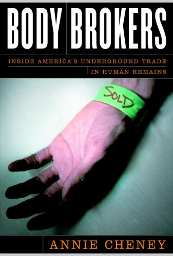 Body Brokers: Inside America's Underground Trade in: Cheney, Annie