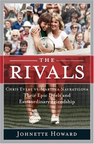 9780767918848: The Rivals: Chris Evert vs. Martina Navratilova Their Epic Duels and Extraordinary Friendship