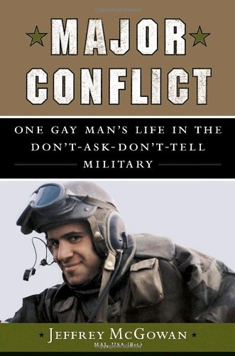 Major Conflict: One Gay Man's Life in the Don't-Ask-Don't-Tell Military: McGowan Maj...