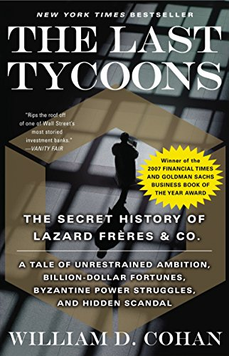 9780767919791: The Last Tycoons: The Secret History of Lazard Freres & Co.