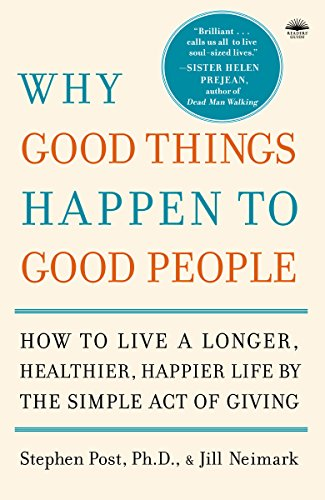 9780767920186: Why Good Things Happen to Good People: The Exciting New Research That Proves the Link Between Doing Good and Living a Longer, Healthier, Happier Life: ... Happier Life by the Simple Act of Giving