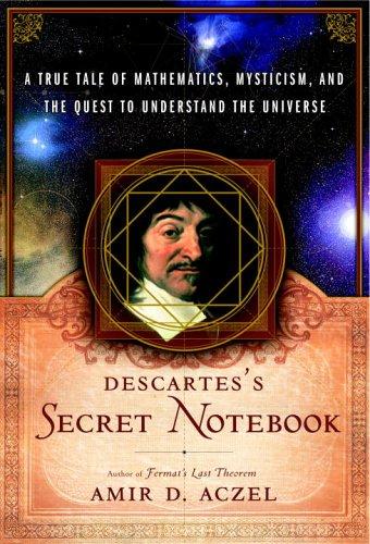 Descartes's Secret Notebook: A True Tale of: Amir D. Aczel