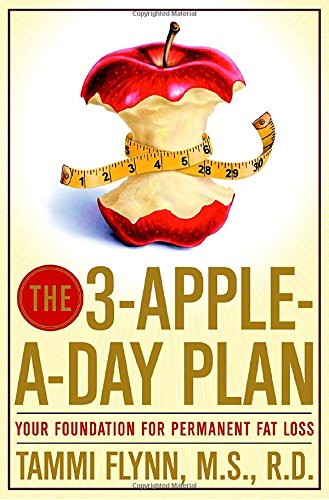 The 3-Apple-a-Day Plan: Your Foundation for Permanent Fat Loss: Tammi Flynn