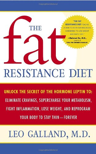 9780767920520: The Fat Resistance Diet: Unlock the Secret of the Hormone Leptin To Eliminate Cravings, Supercharge Yourmetabolism, Lose Weight, And Reprogram Your Body to Stay Thin- Forever