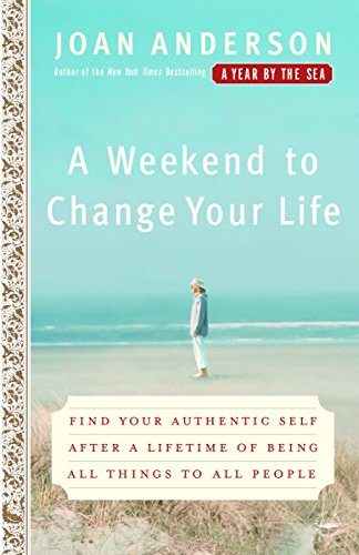 A Weekend to Change Your Life: Find Your Authentic Self After a Lifetime of Being All Things to All People (0767920554) by Anderson, Joan