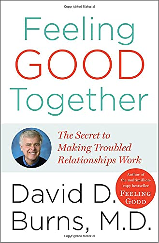 9780767920704: Feeling Good Together: The Secret of Making Troubled Relationships Work