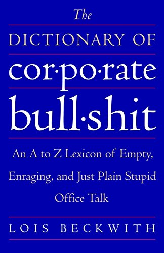 9780767920742: The Dictionary of Corporate Bullshit: An A to Z Lexicon of Empty, Enraging, and Just Plain Stupid Office Talk