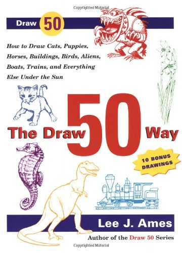 9780767920766: The Draw 50 Way: How to Draw Cats, Puppies, Horses, Buildings, Birds, Aliens, Boats, Trains and Everything Else Under the Sun