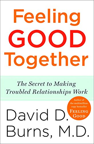 9780767920827: Feeling Good Together: The Secret to Making Troubled Relationships Work