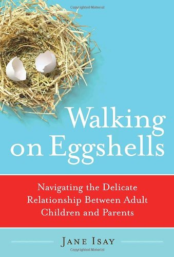 9780767920841: Walking on Eggshells: Navigating the Delicate Relationship Between Adult Children and Parents