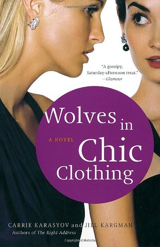 Wolves in Chic Clothing: A Novel 9780767921275 In The Right Address, Carrie Karasyov and Jill Kargman seared through the upper crust of New York's glitterati with wicked glee. In thei