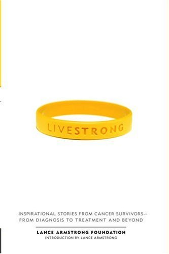 LIVESTRONG : Inspirational Stories From Cancer Survivors-from: LANCE ARMSTRONG