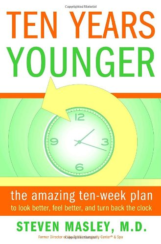 9780767921411: Ten Years Younger: The Amazing Ten Week Plan to Look Better, Feel Better, and Turn Back the Clock