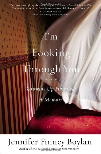 I'M LOOKING THROUGH YOU Growing Up Haunted: BOYLAN, JENNIFER FINNEY