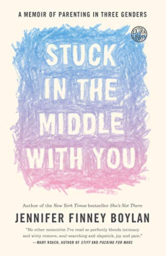 9780767921770: Stuck in the Middle with You: A Memoir of Parenting in Three Genders
