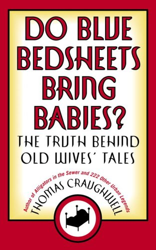 9780767921886: Do Blue Bedsheets Bring Babies?: The Truth Behind Old Wives' Tales