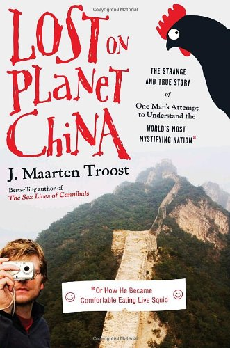 9780767922005: Lost on Planet China: The Strange and True Story of One Man's Attempt to Understand the World's Most Mystifying Nation or How He Became Comfortable Eating Live Squid