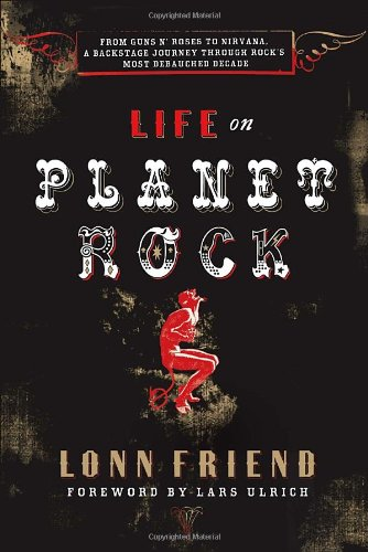 9780767922081: Life on Planet Rock: From Guns N' Roses To Nirvana, A Backstage Journey Through Rock's Most Debauched Decade