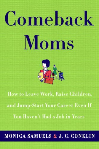 9780767922425: Comeback Moms: How to Leave Work, Raise Children, and Restart Your Career Even if You Haven't Had a Job in Years