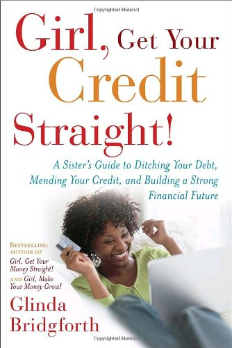 9780767922487: Girl, Get Your Credit Straight!: A Sister's Guide to Ditching Your Debt, Mending Your Credit, and Building a Strong Financial Future