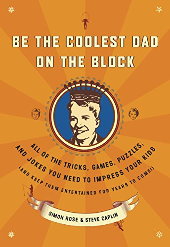 9780767922494: Be the Coolest Dad on the Block: All of the Tricks, Games, Puzzles and Jokes You Need to Impress Your Kids (and keep them entertained for years to come!)