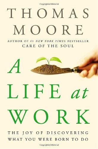 9780767922524: A Life at Work: The Joy of Discovering What You Were Born to Do