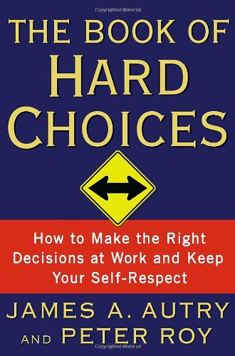 The Book of Hard Choices: How to: James A. Autry,