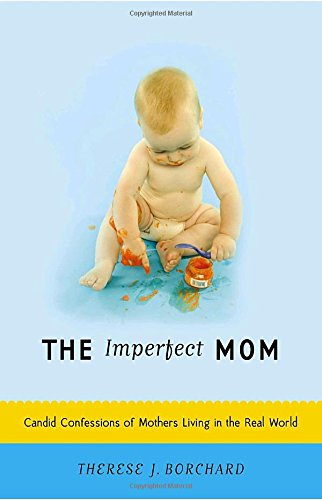 9780767922661: The Imperfect Mom: Candid Confessions of Mothers Living in the Real World