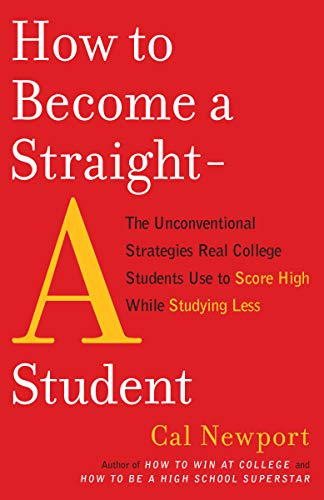 9780767922715: How to Become a Straight-A Student: The Unconventional Strategies Real College Students Use to Score High While Studying Less
