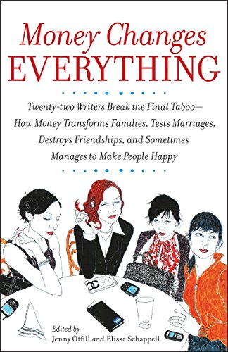 9780767922838: Money Changes Everything: Twenty-two Writers Break the Final Taboo--How Money Transforms Families, Tests Marriages, Destroys Friendships, and Sometimes Manages to Make People Happy