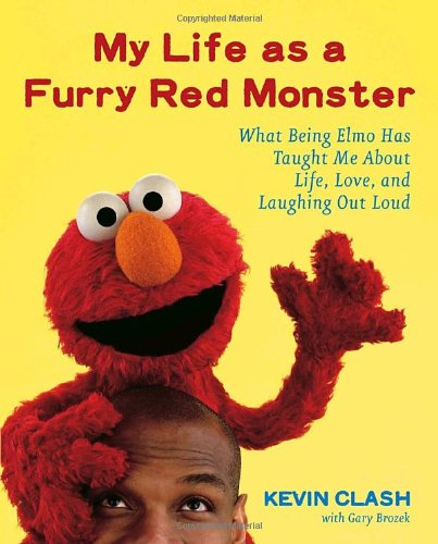 My Life as a Furry Red Monster What Being Elmo Has Taught Me About Life, Love and Laughing Out Loud...