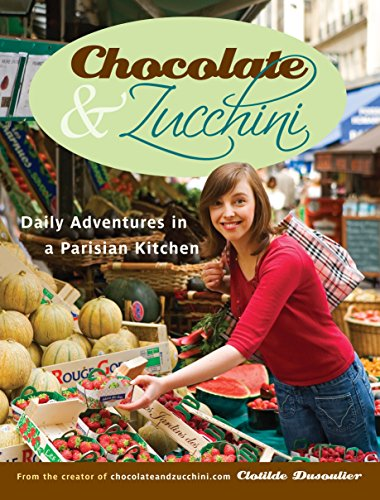 9780767923835: Chocolate and Zucchini: Daily Adventures in a Parisian Kitchen